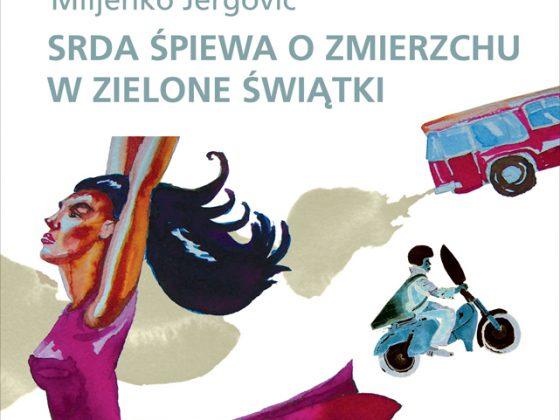 """Miljenko Jergović """"Srda śpiewa o zmierzchu w Zielone Świątki"""", okładka (źródło: materiały prasowe)"""