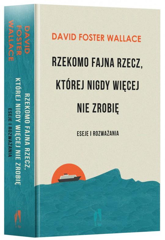"""David Foster Wallace, """"Rzekomo fajna rzecz, której nigdy więcej nie zrobię. Eseje i rozważania"""", okładka (źródło: materiały prasowe wydawnictwa W.A.B.)"""