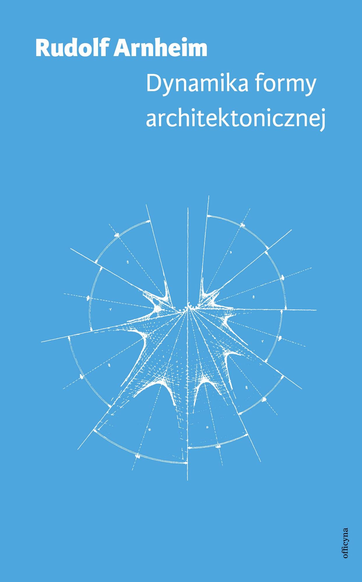 """Rudolf Arnheim, """"Dynamika formy architektonicznej"""", okładka, Wydawnictwo Officyna (źródło: materiały wydawcy)"""