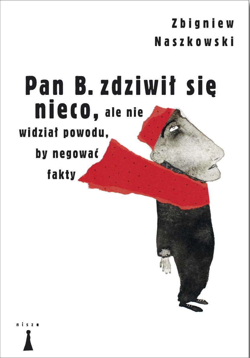 """Zbigniew Naszkowski, """"Pan B. zdziwił się nieco, ale nie widział powodu, by negować fakty"""", okładka (źródło: materiały prasowe wydawcy)"""