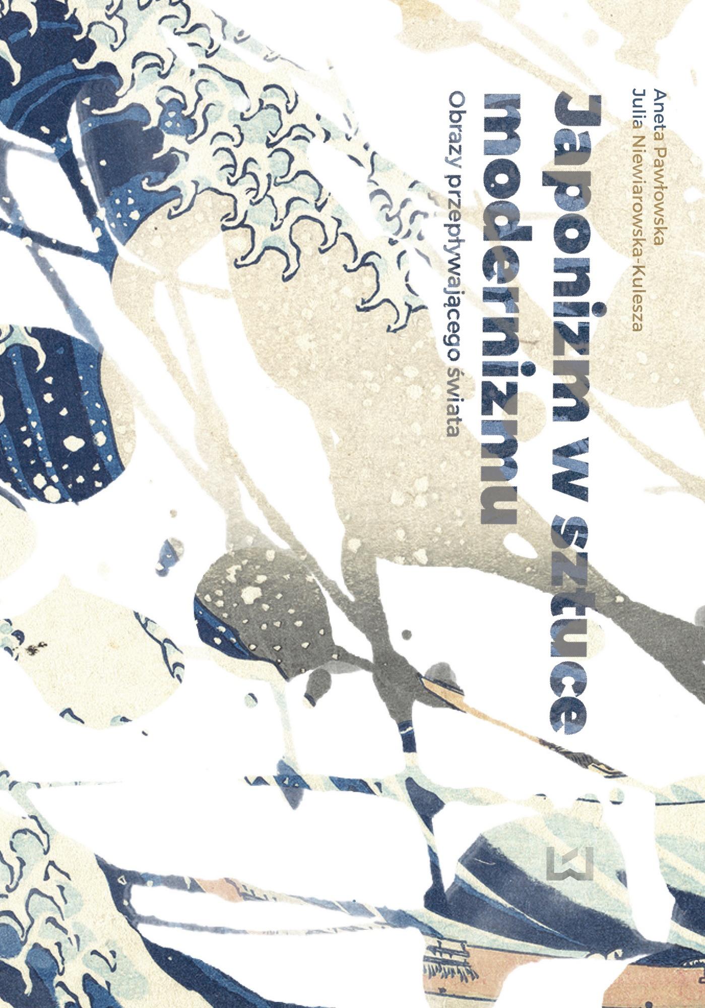 Aneta Pawłowska, Julia Niewiarowska-Kulesza, Japonizm w sztuce modernizmu. Obrazy przepływającego świata – okładka (źródło: materiały prasowe wydawcy)