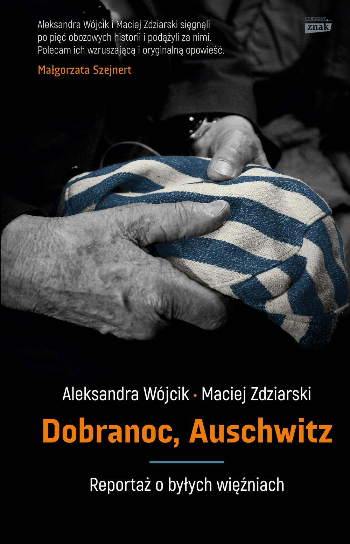 """Aleksandra Wójcik, Maciej Zdziarski, """"Dobranoc, Auschwitz"""" (źródło: materiały prasowe wydawcy)"""