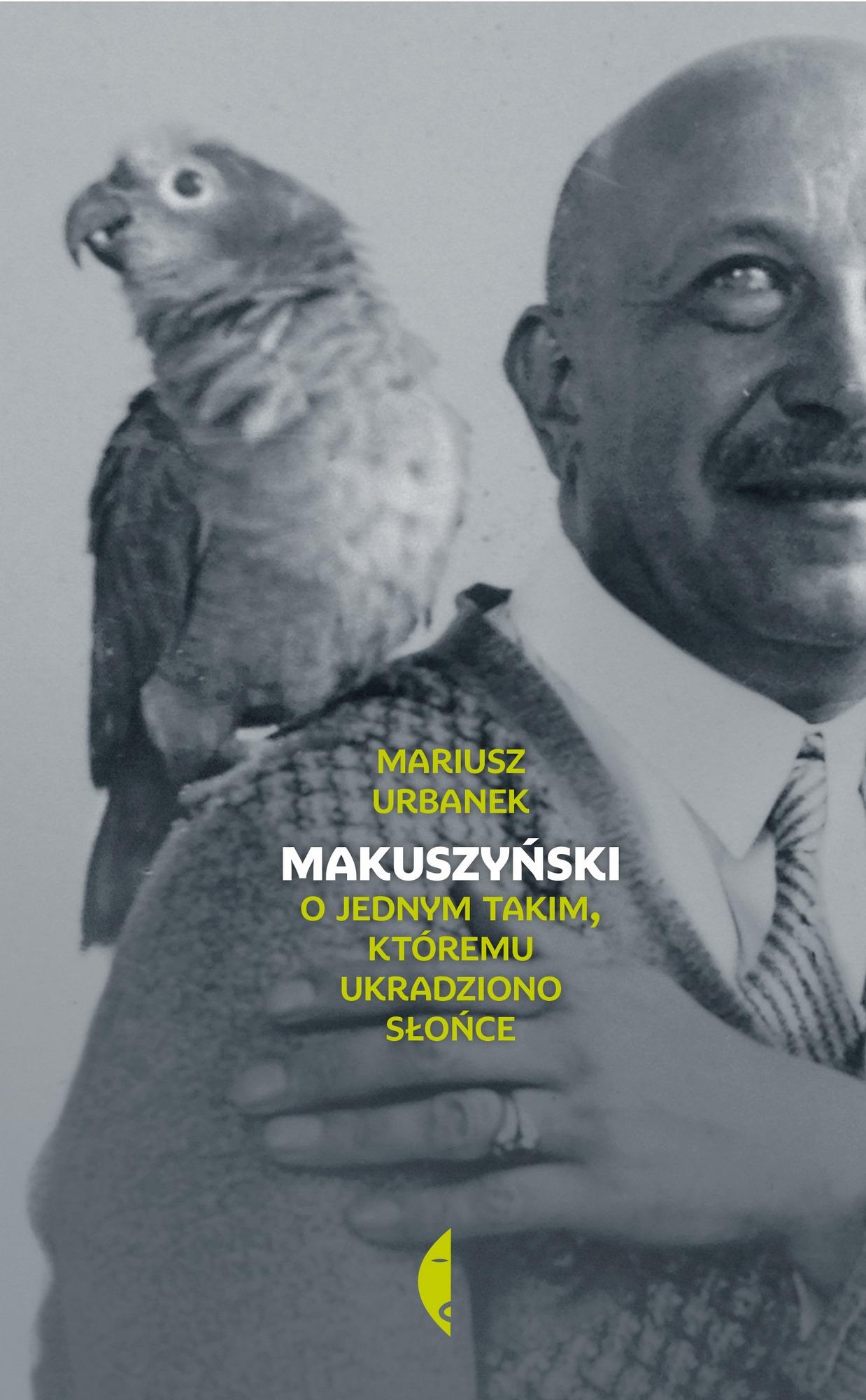 """Mariusz Urbanek, """"Makuszyński. O jednym taki, któremu ukradziono słońce"""" – okładka (źródło: materiały wydawnictwa)"""