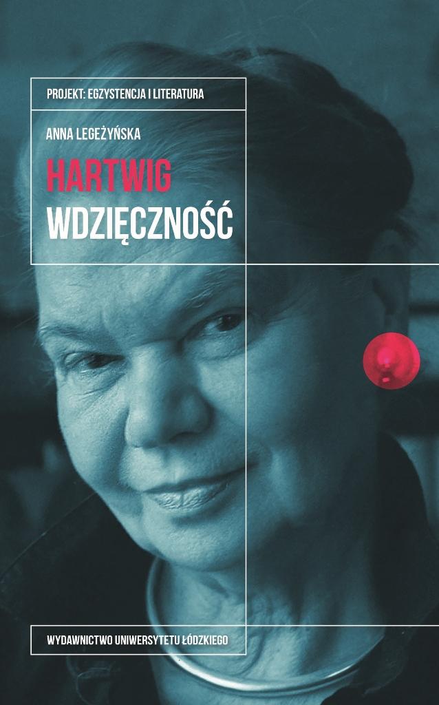 """Anna Legeżyńska, """"Julia Hartwig. Wdzięczność"""", Wydawnictwo Uniwersytetu Łódzkiego – okładka, premiera: październik 2017 (źródło: dzięki uprzejmości organizatora)"""