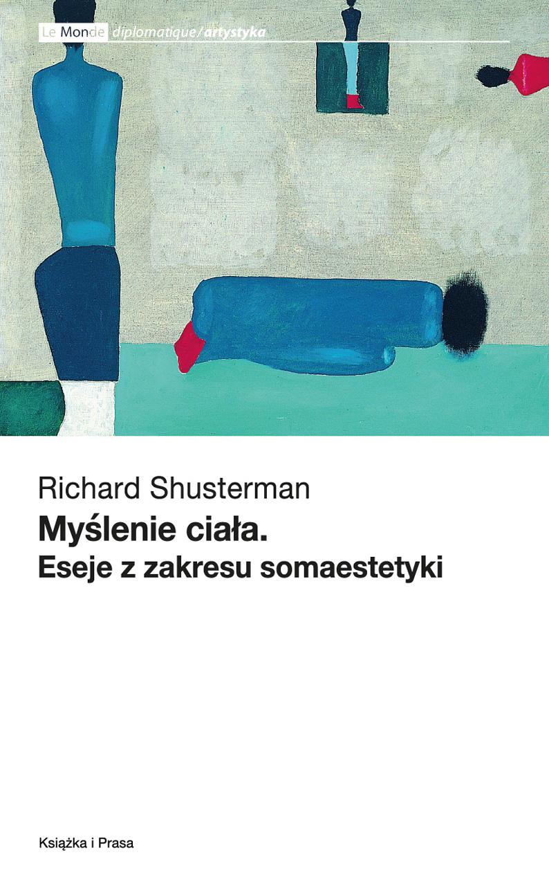 """Richard Shusterman, """"Myślenie ciała. Eseje z zakresu somaestetyki"""", Wydawnictwo Książka i Prasa, Warszawa 2016."""