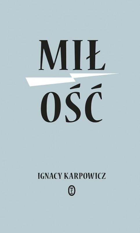 """Ignacy Karpowicz, """"Miłość"""", Wydawnictwo Literackie, 2017 (źródło: materiały prasowe wydawcy)"""