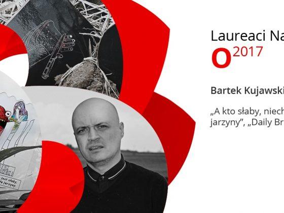 Bartek Kujawski, Laureat Nagrody O 2017 w kategorii Muzyka