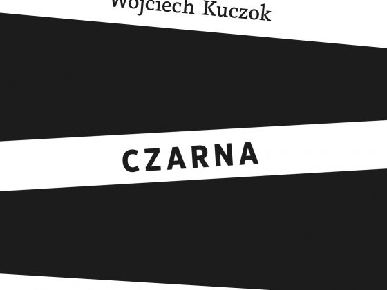 """Wojciech Kuczok, """"Czarna"""", Wydawnictwo Od deski do deski, 2017 (źródło: materiały prasowe wydawcy)"""