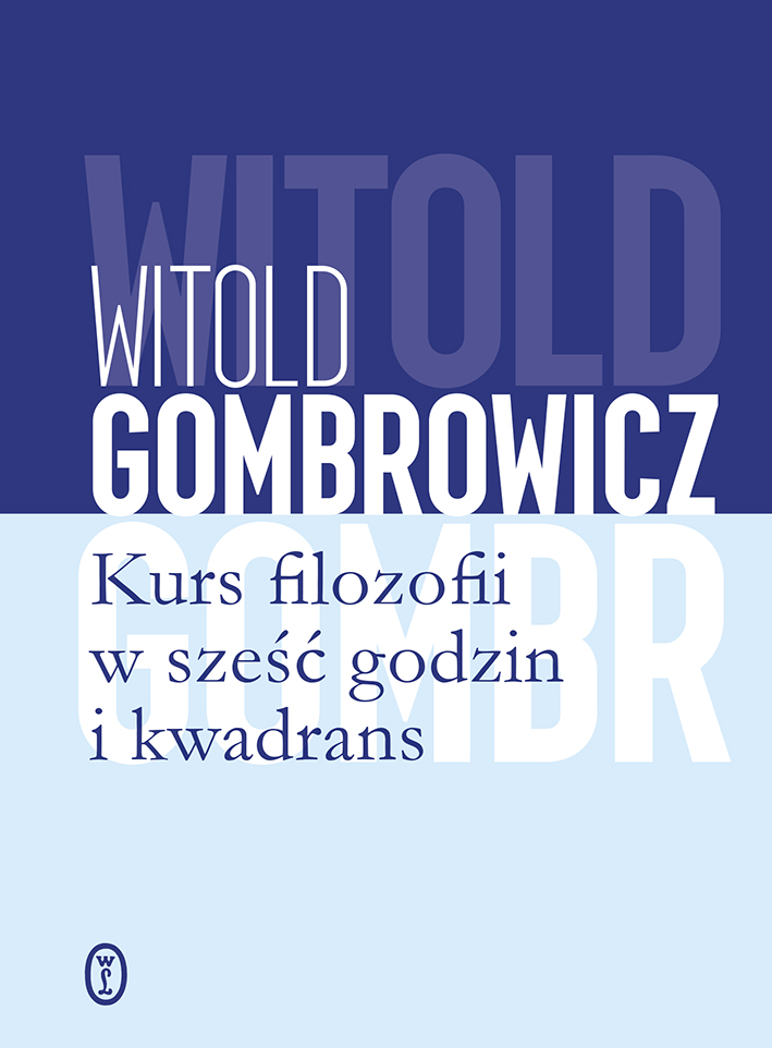 """Witold Gombrowicz, """"Kurs filozofii w sześć godzin i kwadrans"""", Wydawnictwo Literackie, Kraków 2018."""