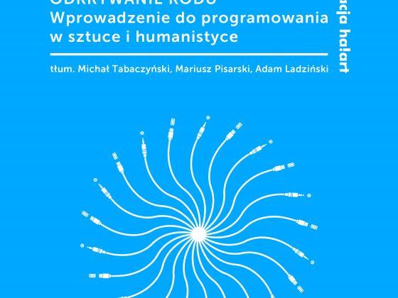 """Nick Montfort, """"Odkrywanie kodu. Wprowadzenie do programowania w sztuce i humanistyce"""", Korporacja ha!art, Kraków 2018 (źródło: materiały prasowe wydawcy)"""