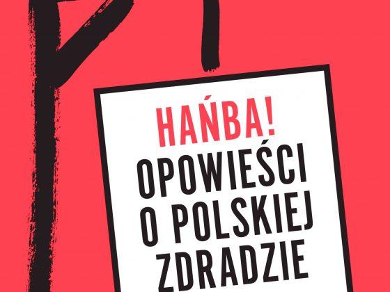 """Agnieszka Haska, """"Hańba! Opowieść o polskiej zdradzie"""", Wydawnictwo W.A.B., Warszawa 2018 (źródło: materiały prasowe organizatora)"""