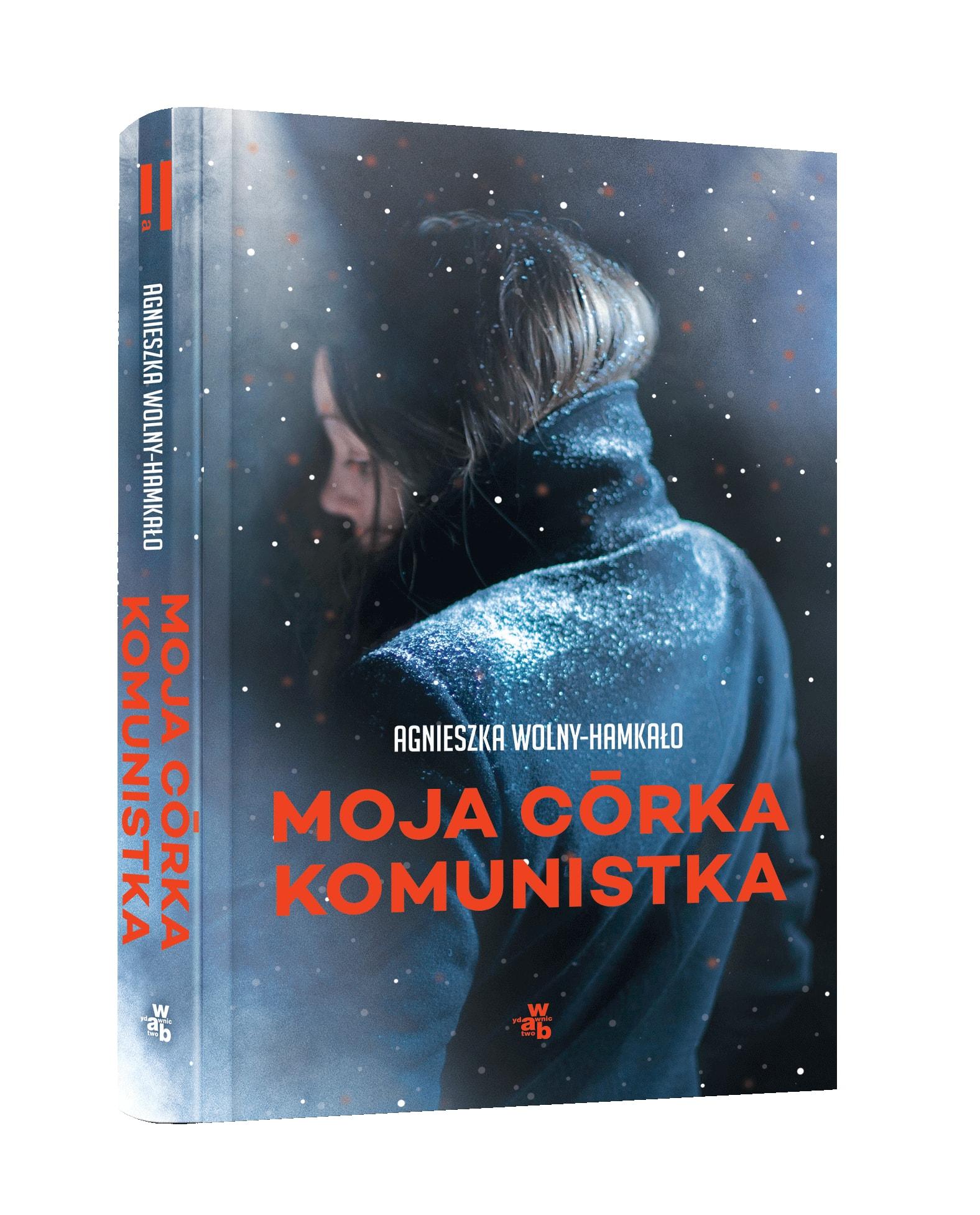 """Agnieszka Wolny-Hamkało, """"Moja córka komunistka """", Wydawnictwo W.A.B., Warszawa 2018 (źródło: materiały prasowe wydawnictwa)"""
