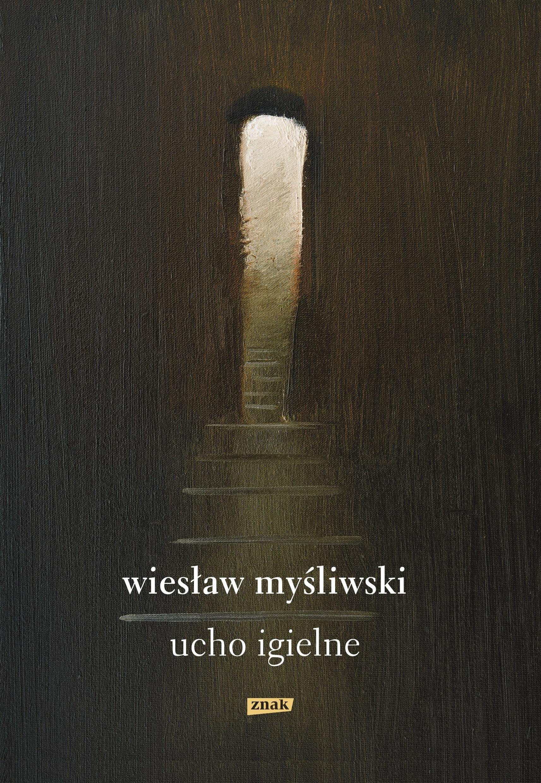 """Wiesław Myśliwski, """"Ucho Igielne"""", Wydawnictwo Znak, 2018 (źródło: materiały prasowe wydawcy)"""