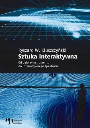 Ryszard Kluszczyński, Sztuka interaktywana (źródło: materiały prasowe)
