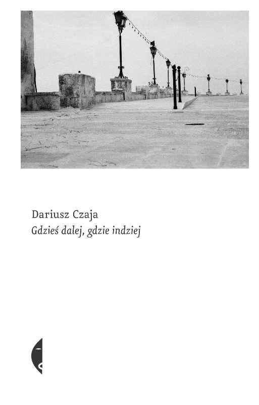 Dariusz Czaja, Gdzieś dalej, gdzieś indziej