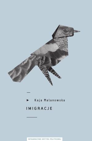"""Kaja Malanowska """"Imigracje"""". okładka"""