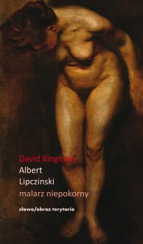Okładka książki Albert Lipczinski. Malarz Niepokorny (okładka pochodzi z materiałów udostępnionych przez wydawnictwo słowo/obraz terytoria)