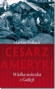 Martin Pollack Cesarz Ameryki. Wielka ucieczka z Galicji - okładka (zdjęcie z materiałów organizatora)