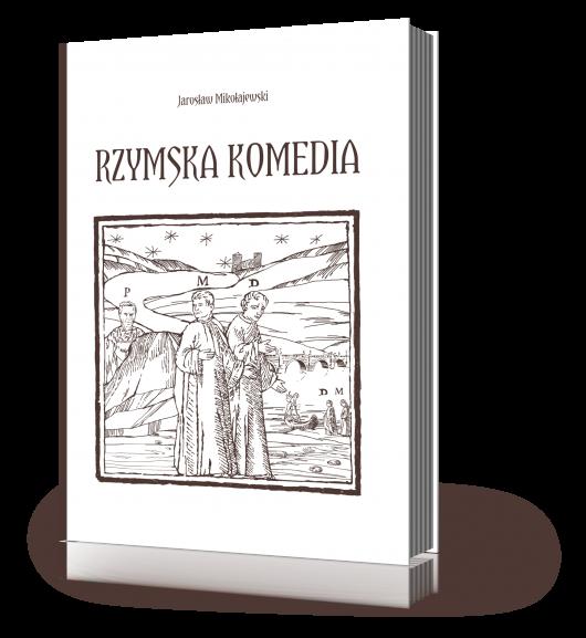 """Okładka książki """"Rzymska Komedia"""" Jarosława Mikołajewskiego (źródło: materiały prasowe wydawnictwa)."""