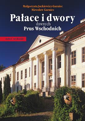 Pałace i dwory dawnych Prus Wschodnich. M. Garniec i M. Jackiewicz-Garniec (źródło: materiały prasowe organizatora)