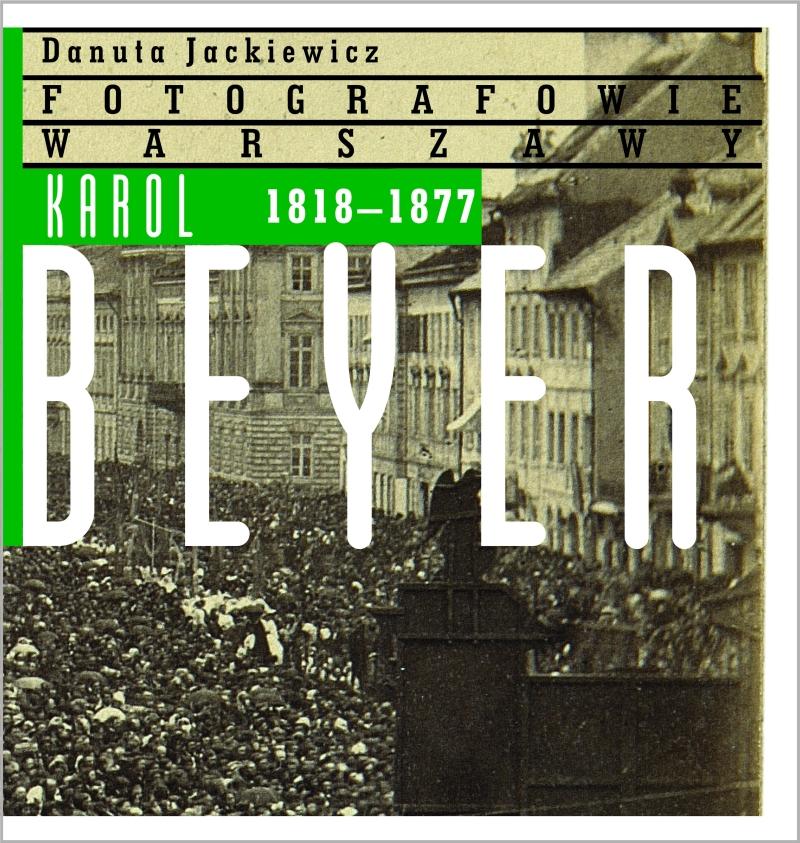 """Danuta Jackiewicz, """"Karol Beyer 1818-1877"""" (źródło: materiał prasowy)"""