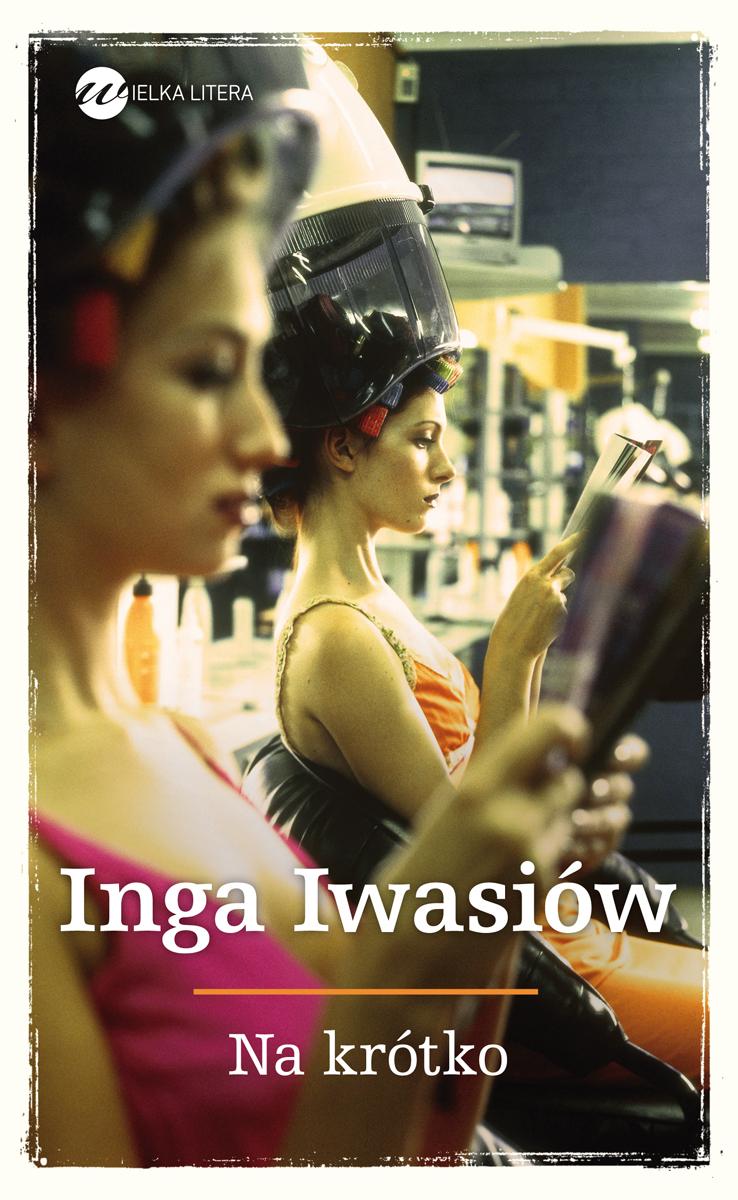 """Inga Iwasiów, """"Na krótko"""", okładka książki (źródło: materiały prasowe)"""