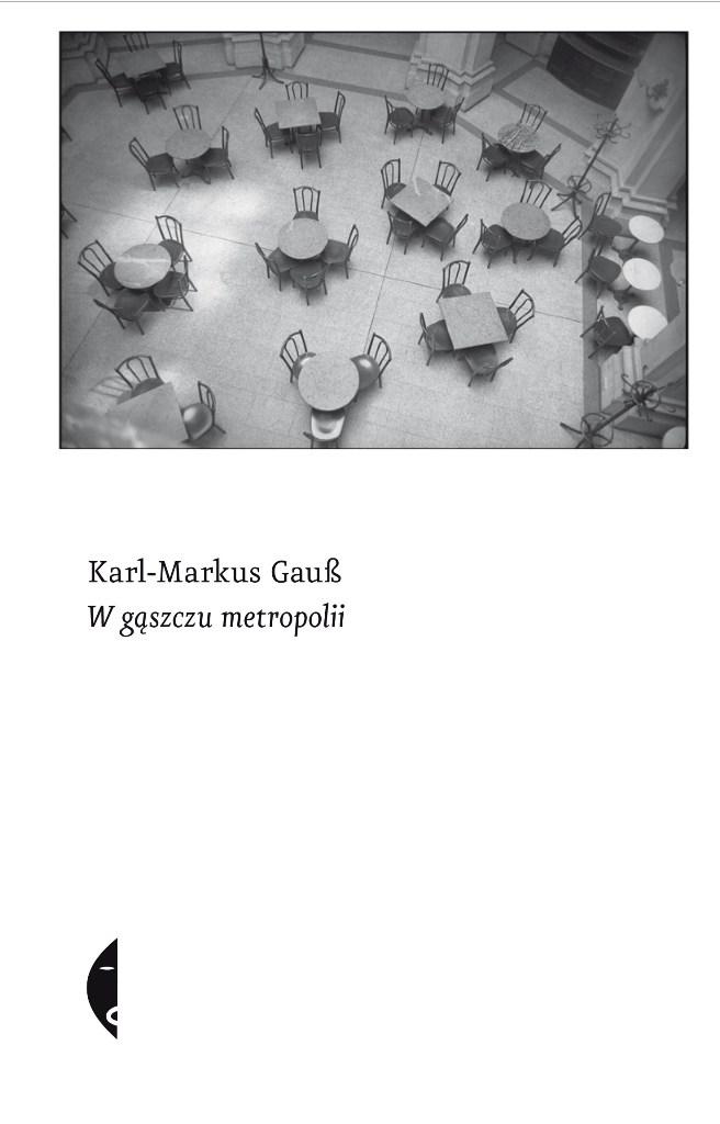 """Karl-Markus Gauß """"W gąszczu metropolii"""", okładka (źródło: materiały prasowe wydawcy)"""