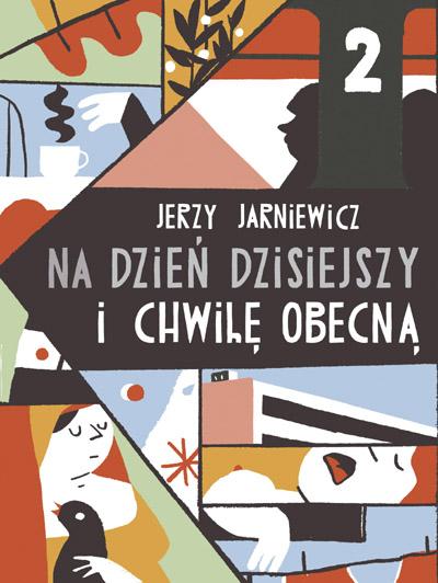 """Jerzy Jarniewicz """"Na dzień dzisiejszy i chwilę obecną"""", okładka (źródło: materiały prasowe wydawcy)"""