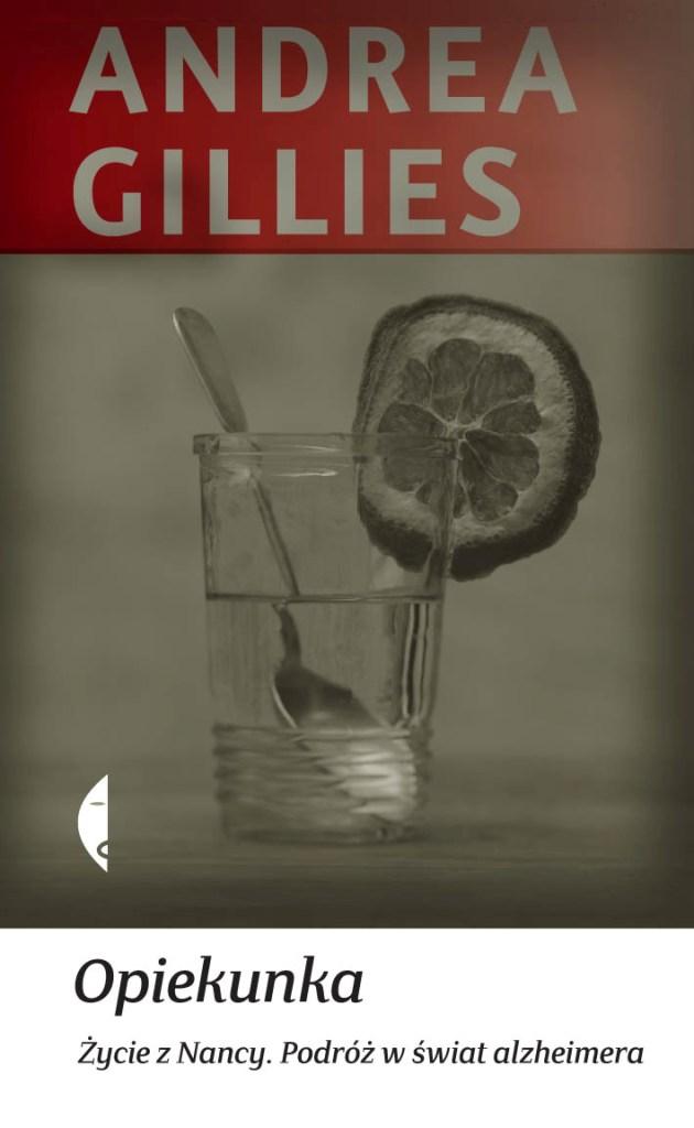 """Andrea Gillies """"Opiekunka. Życie z Nancy. Podróż w świat alzheimera"""", okładka (źródło: materiały prasowe wydawcy)"""