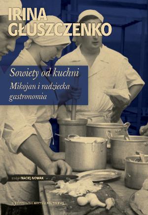"""Irina Głuszczenko, """"Sowiety od kuchni"""", okładka (źródła: materiał prasowy)"""