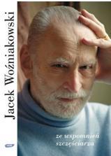 """Jacek Woźniakowski, """"Ze wspomnień szczęściarza"""", okładka książki (źródło: materiały prasowe organizatora)"""