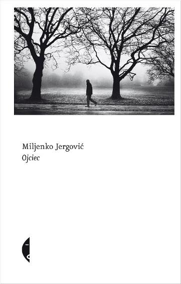"""Miljenko Jergović """"Ojciec"""", okładka (źródło: materiały prasowe wydawcy)"""