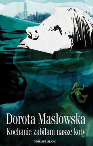 """""""Kochanie, zabiłam nasze koty"""", Dorota Masłowska, okładka (źródło: materiał prasowy)"""