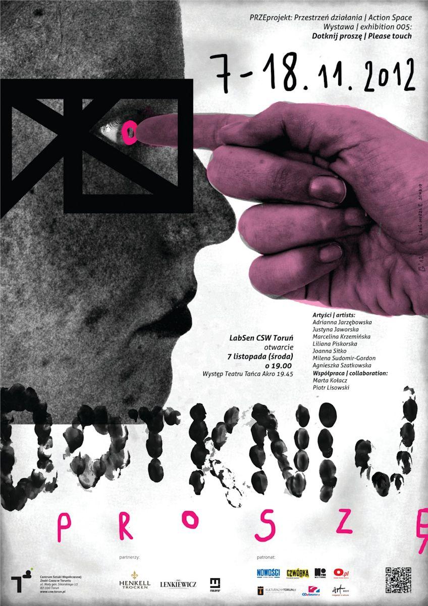 """Wystawa """"Proszę dotknij"""" w ramach cyklu """"PRZEprojekt: Przestrzeń działania"""", CSW Znaki Czasu w Toruniu, plakat (źródło: materiały prasowe organizatora)"""