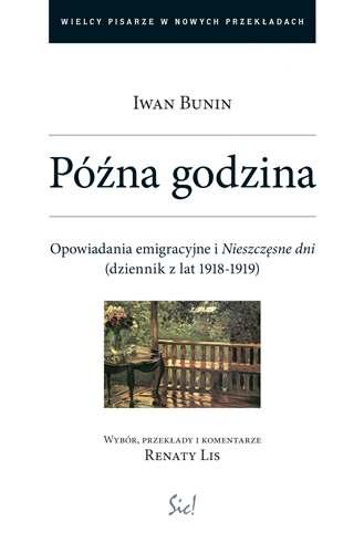 """Iwan Bunin, """"Późna godzina. Opowiadania emigracyjne i Nieszczęsne dni (dziennik z lat 1918-1919)"""", okładka (źródło: materiał prasowy)"""