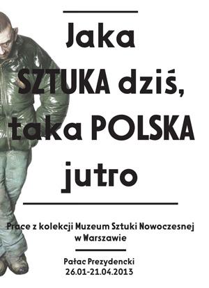 """Wystawa """"Jaka sztuka dziś, taka Polska jutro"""", Pałac Prezydencki w Warszawie, plakat (źródło: materiały prasowe organizatora)"""