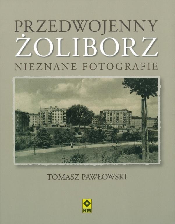 """Tomasz Pawłowski: """"Przedwojenny Żoliborz - nieznane fotografie"""" Wydawnictwo RM, 2012 (źródło: materiały prasowe)"""