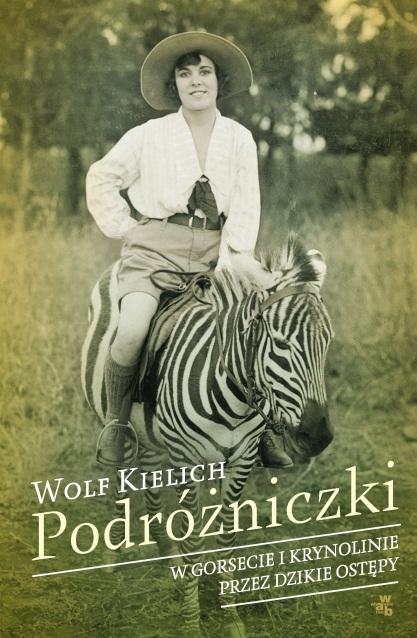 """""""Podróżniczki. W gorsecie i krynolinie przez dzikie ostępy"""", Wolf Kielich, okładka (źródło: materiał prasowy)"""