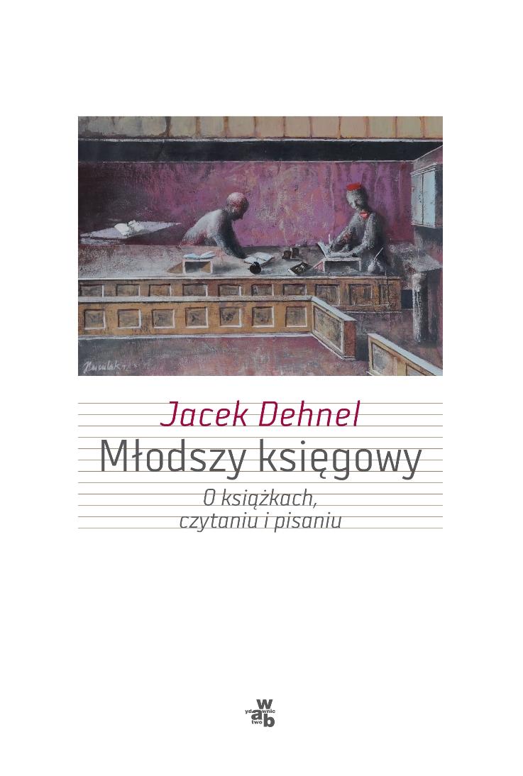 """""""Młodszy ksiegowy. O książkach, czytaniu i pisaniu"""", Jacek Dehnel, okładka (źródło: materiał prasowy)"""