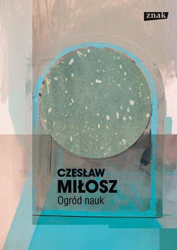 """Czesław Miłosz, """"Ogród nauk"""", okładka (źródło: materiał prasowy)"""