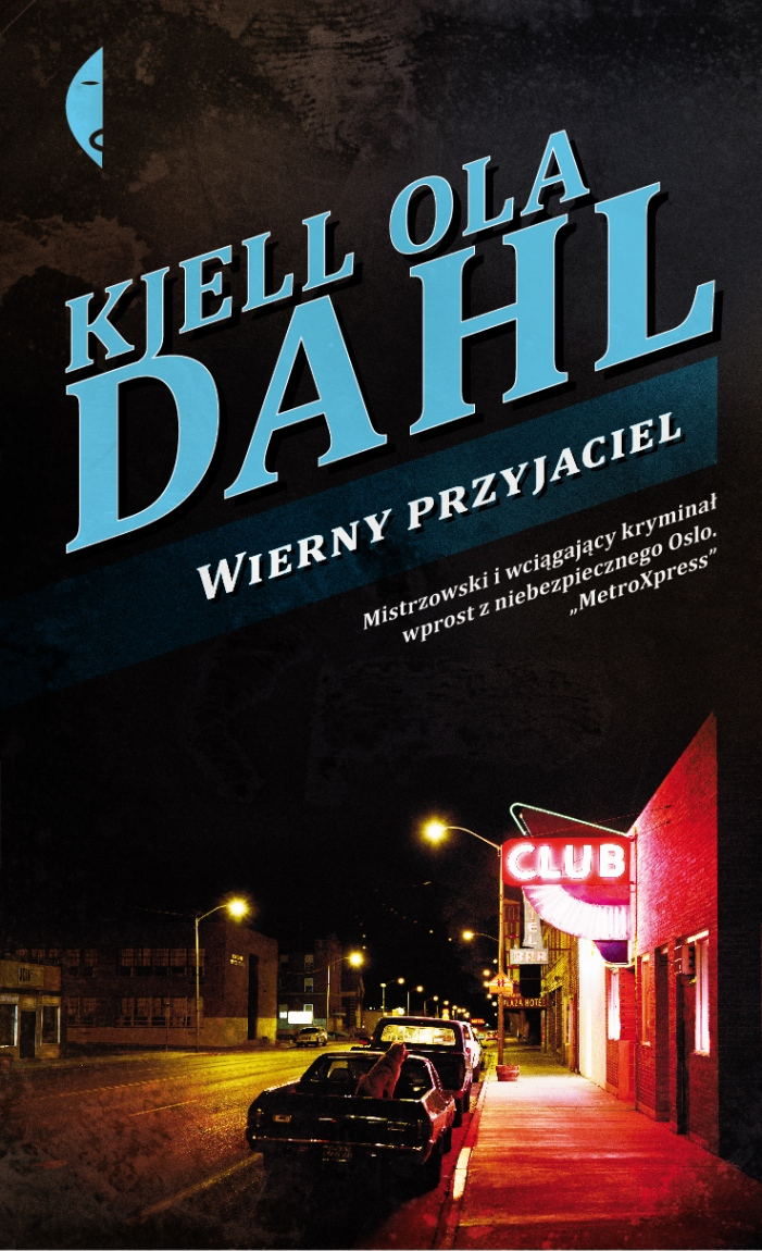 """""""Wierny przyjaciel"""", Kjell Ola Dahl, okładka (źródło: materiał prasowy)"""