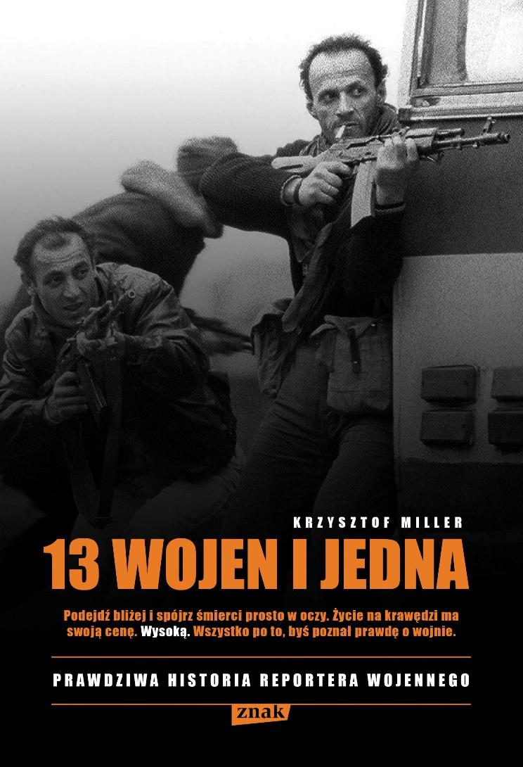 """Krzysztof Miller, """"13 wojen i jedna. Prawdziwa historia reportera wojennego"""", okładka (źródło: materiał prasowy)"""