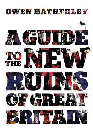 """A Guide to the New Ruins of Great Britain"", Owen Hatherley (źródło: materiały prasowe organizatora)"