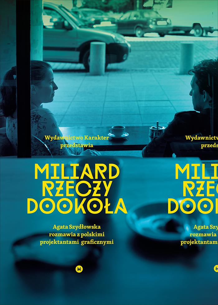 """""""Miliard rzeczy dookoła. Agata Szydłowska rozmawia z polskimi projektantami graficznymi"""" (źródło: materiały prasowe wydawcy)"""