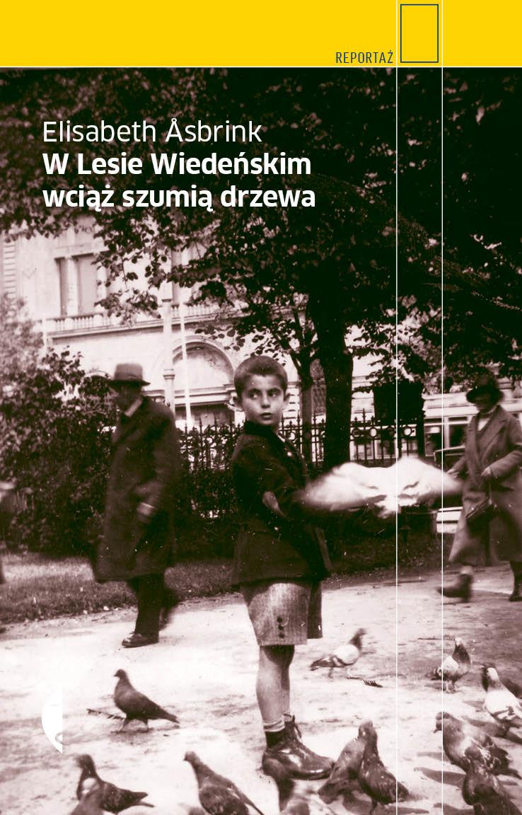 """Elisabeth Åsbrink, """"W Lesie Wiedeńskim wciąż szumią drzewa"""", okładka (źródło: materiał prasowy)"""