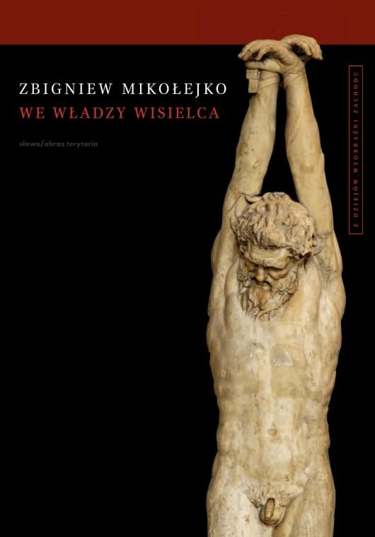 """Zbigniew Mikołejko, """"We władzy wisielca"""", okładka (źródło: materiał prasowy)"""