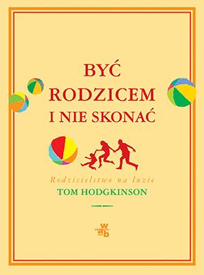 """""""Być rodzicem i nie skonać"""", Tom Hodgkinson, WAB (materiały prasowe)"""