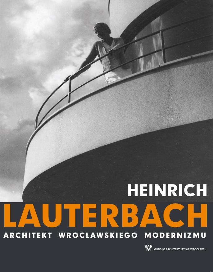 """""""Heinrich Lauterbach. Architekt wrocławskiego modernizmu"""" (źródło: materiały prasowe organizatora)"""