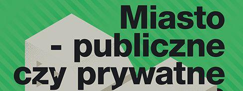 Miasto – publiczne czy prywatne? (źródło: mat.prasowe)