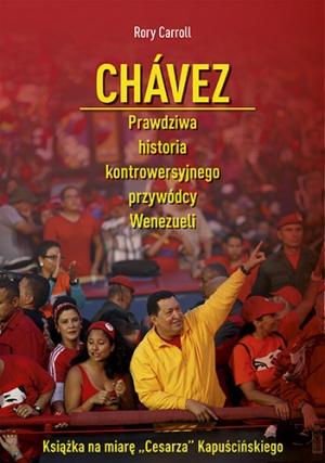 """Rory Carroll, """"Chavez. Prawdziwa historia kontrowersyjnego przywódcy Wenezueli"""", Znak litera nova (źródło: materiały prasowe)"""